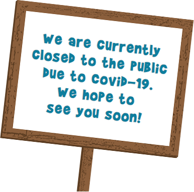 We are currently closed to the public due to Covid-19